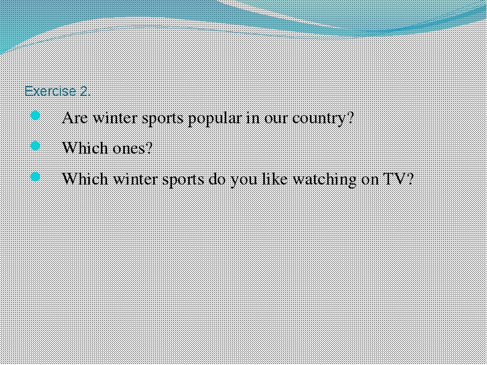 Exercise 2. Are winter sports popular in our country? Which ones? Which winte...