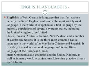 ENGLISH LANGUAGE IS - English is a West Germanic language that was first spok