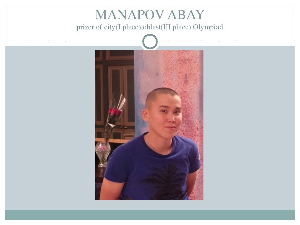 MANAPOV ABAY prizer of city(I place),oblast(III place) Olympiad