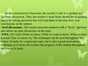 In the constructivist classroom, the teacher's role is to prompt and facilit