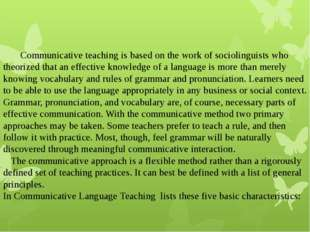 Communicative teaching is based on the work of sociolinguists who theorized