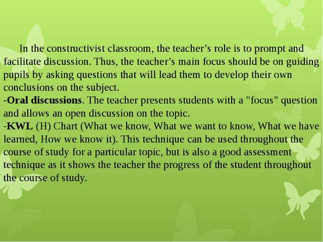 In the constructivist classroom, the teacher's role is to prompt and facilit...