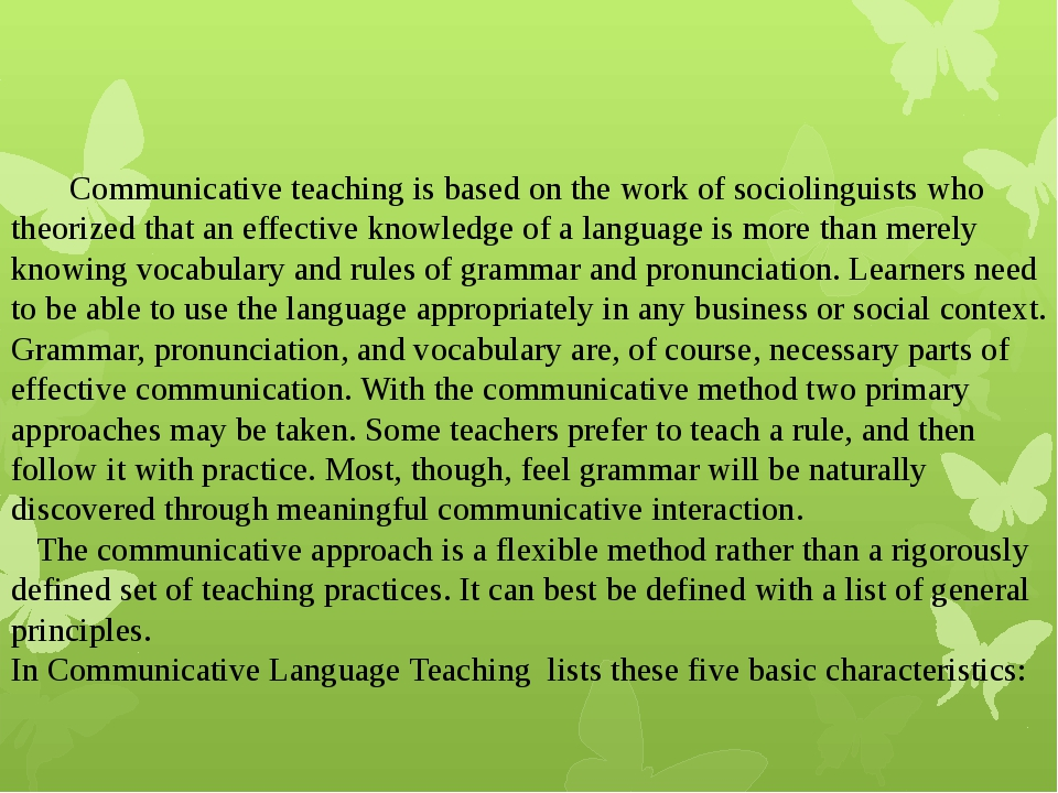 Communicative teaching is based on the work of sociolinguists who theorized...