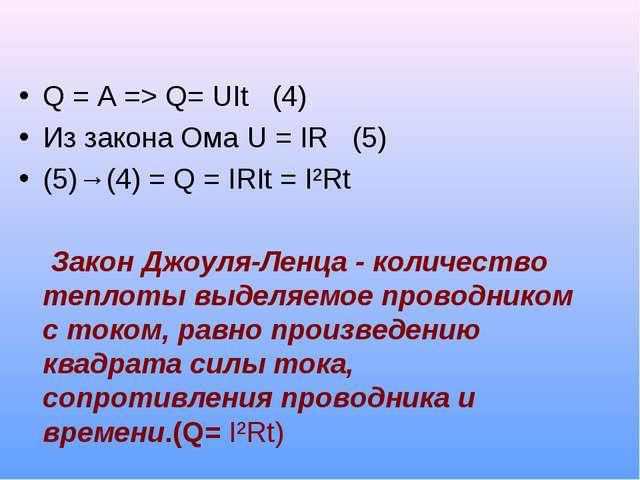 Q = A => Q= UIt (4) Из закона Ома U = IR (5) (5)→(4) = Q = IRIt = I²Rt Закон...