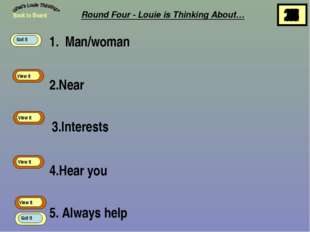 1. Man/woman 2.Near 3.Interests 4.Hear you 5. Always help Back to Board View
