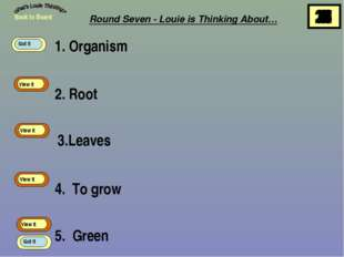 1. Organism 2. Root 3.Leaves 4. To grow 5. Green Back to Board View It View I