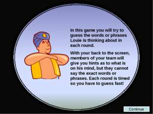 In this game you will try to guess the words or phrases Louie is thinking abo