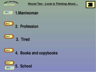 1.Man/woman Round Two - Louie is Thinking About… 2. Profession 3. Tired 4. Bo