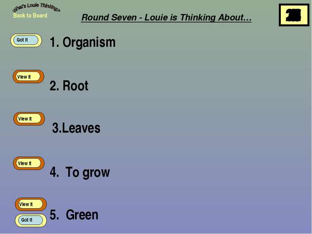 1. Organism 2. Root 3.Leaves 4. To grow 5. Green Back to Board View It View I...