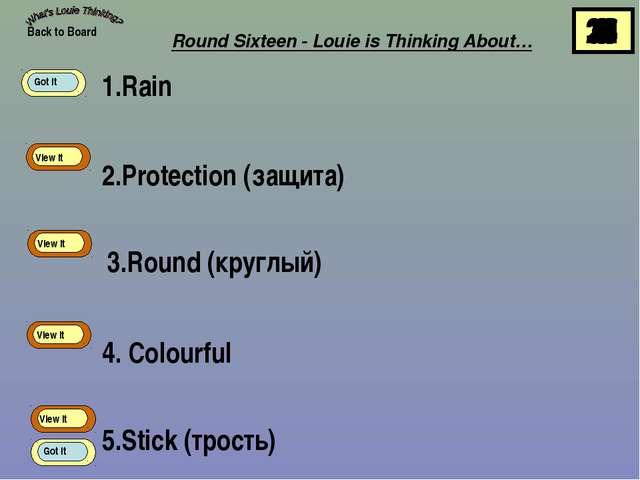 1.Rain 2.Protection (защита) 3.Round (круглый) 4. Colourful 5.Stick (трость)...