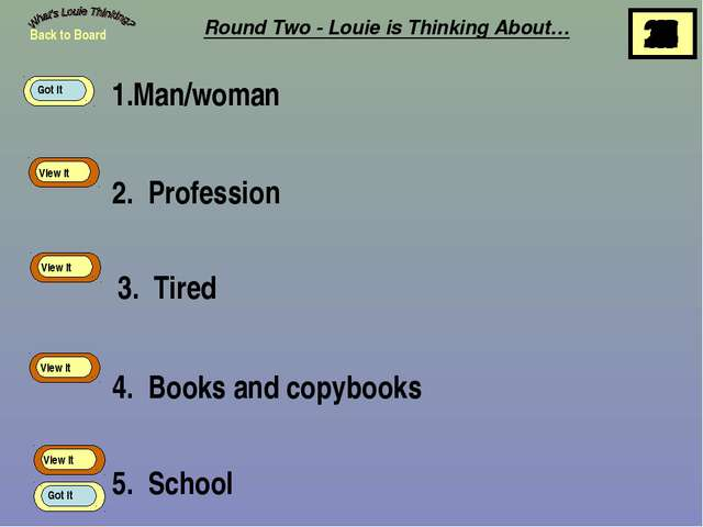 1.Man/woman Round Two - Louie is Thinking About… 2. Profession 3. Tired 4. Bo...