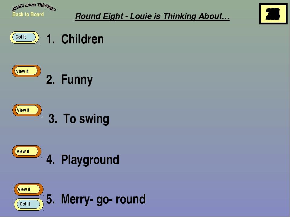 1. Children 2. Funny 3. To swing 4. Playground 5. Merry- go- round Back to Bo...