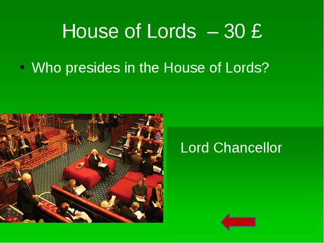 House of Lords - 40 £ There is wool inside. Lord Chancellor sits on it. What...