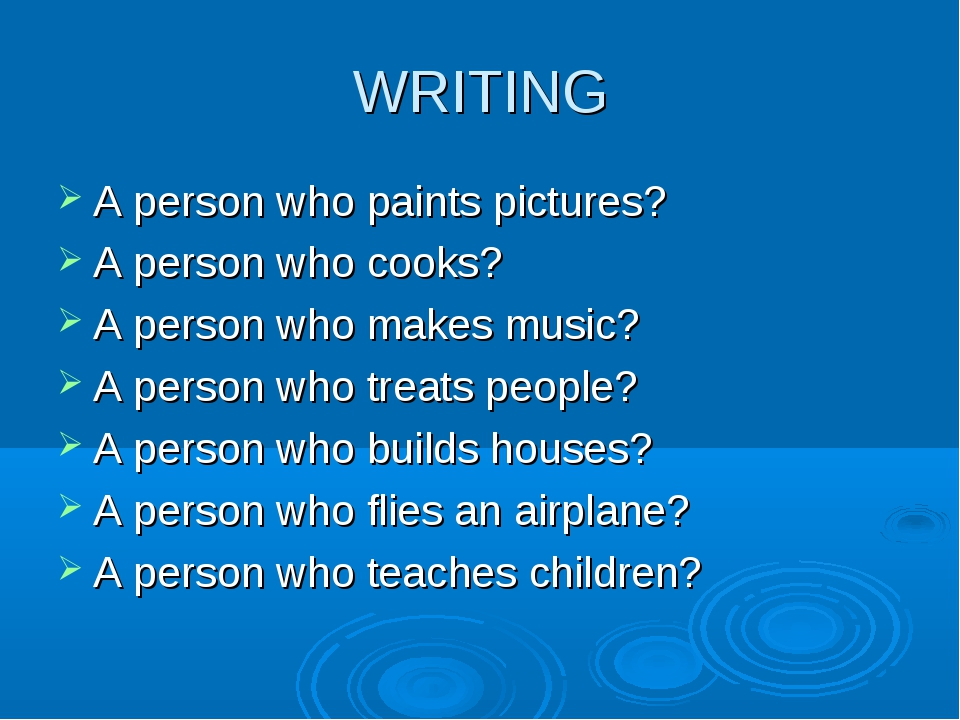 WRITING A person who paints pictures? A person who cooks? A person who makes...