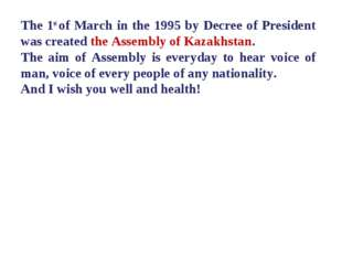 The 1st of March in the 1995 by Decree of President was created the Assembly