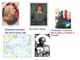 Christopher Columbus was born in Genoa, Italy He lived in Spain. Christopher