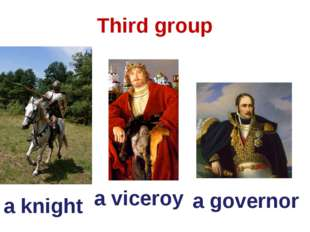 a knight a viceroy a governor Third group