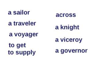 a sailor a traveler a voyager to get to supply across a knight a viceroy a go