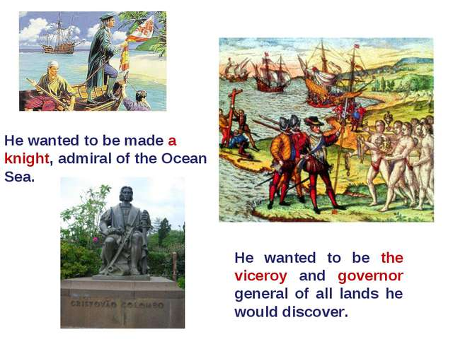 He wanted to be made a knight, admiral of the Ocean Sea. He wanted to be the...
