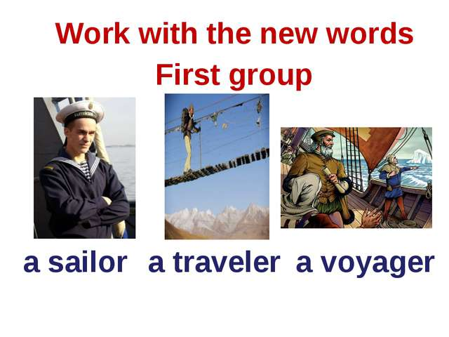 Work with the new words a sailor a traveler a voyager First group