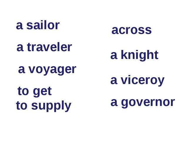 a sailor a traveler a voyager to get to supply across a knight a viceroy a go...