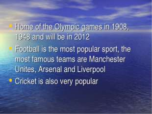 Home of the Olympic games in 1908, 1948 and will be in 2012 Football is the m