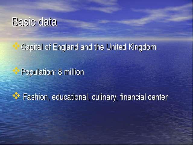Basic data Capital of England and the United Kingdom Population: 8 million Fa...