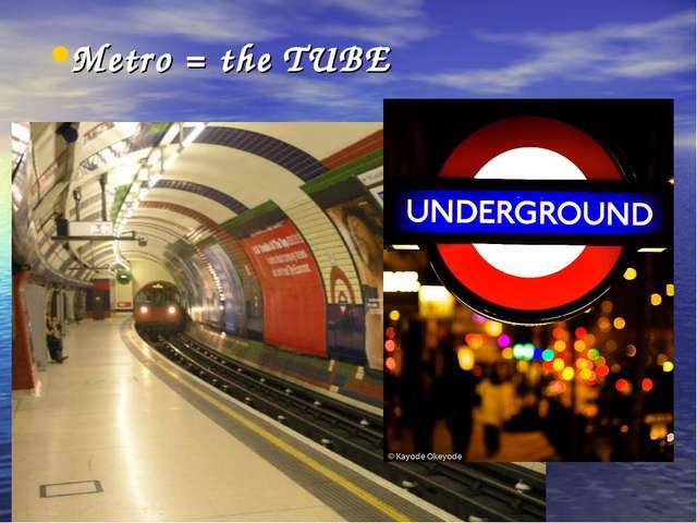 Metro = the TUBE