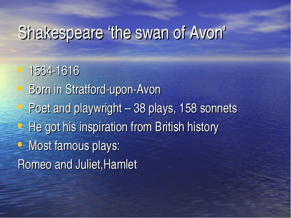 Shakespeare 'the swan of Avon' 1564-1616 Born in Stratford-upon-Avon Poet and...
