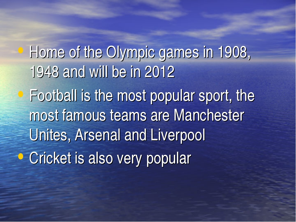 Home of the Olympic games in 1908, 1948 and will be in 2012 Football is the m...