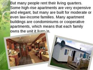 But many people rent their living quarters. Some high-rise apartments are ver