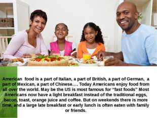 American food is a part of Italian, a part of British, a part of German, a pa