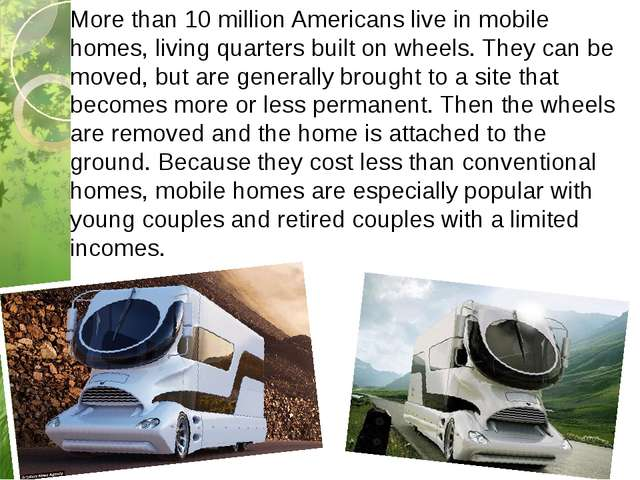 More than 10 million Americans live in mobile homes, living quarters built on...