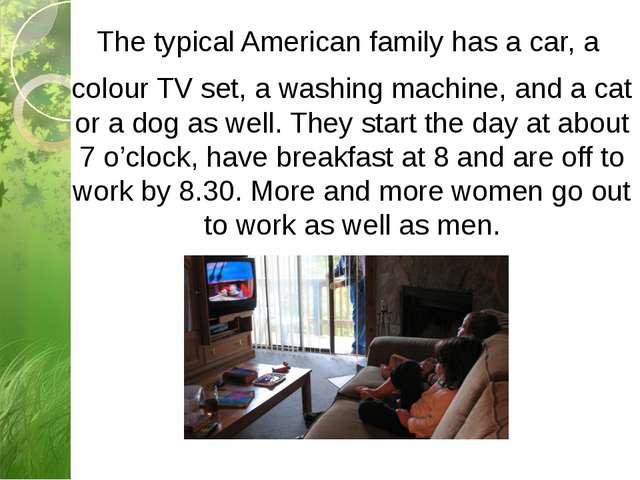 The typical American family has a car, a colour TV set, a washing machine, an...