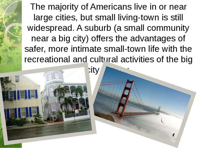 The majority of Americans live in or near large cities, but small living-town...