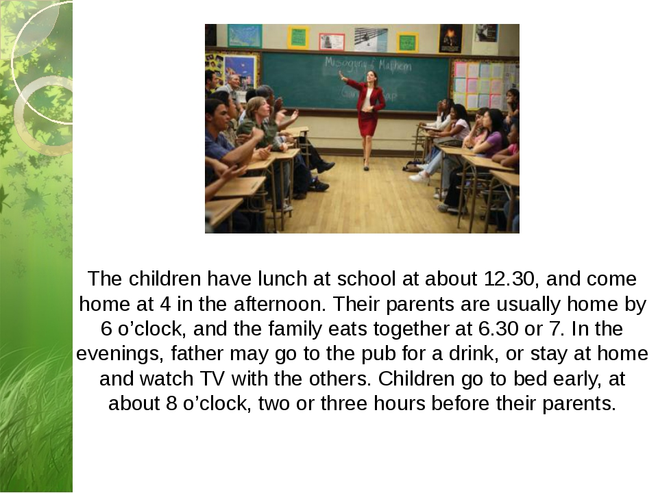 The children have lunch at school at about 12.30, and come home at 4 in the a...