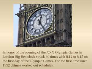 In honor of the opening of the XXX Olympic Games in London Big Ben clock stru