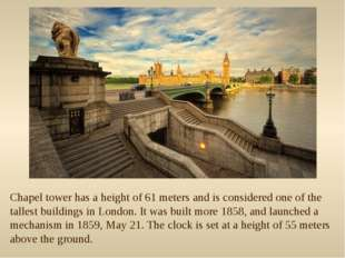 Chapel tower has a height of 61 meters and is considered one of the tallest b