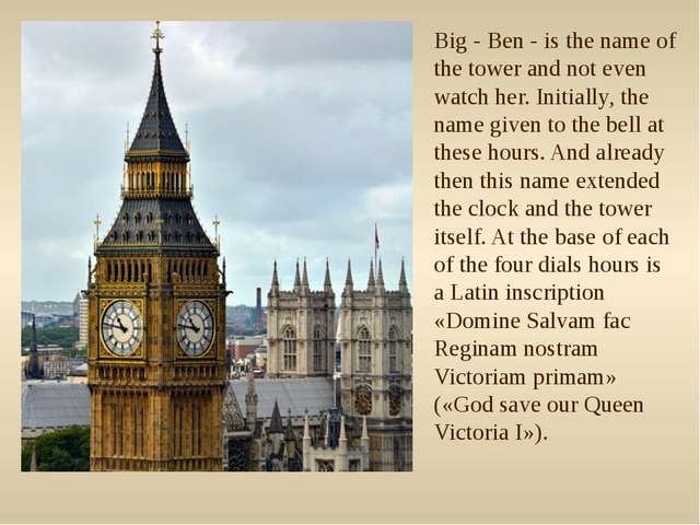 Big - Ben - is the name of the tower and not even watch her. Initially, the n...