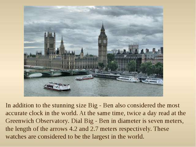 In addition to the stunning size Big - Ben also considered the most accurate...