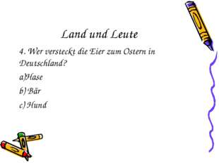 Land und Leute 4. Wer versteckt die Eier zum Ostern in Deutschland? Hase b) B