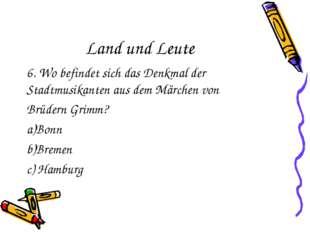 Land und Leute 6. Wo befindet sich das Denkmal der Stadtmusikanten aus dem Mä