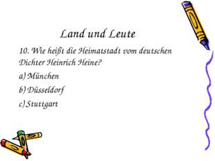 Land und Leute 10. Wie heißt die Heimatstadt vom deutschen Dichter Heinrich H