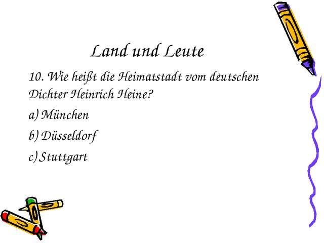 Land und Leute 10. Wie heißt die Heimatstadt vom deutschen Dichter Heinrich H...