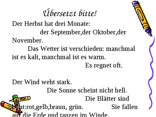 Űbersetzt bitte! Der Herbst hat drei Monate: der September,der Oktober,der No...