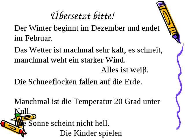 Űbersetzt bitte! Der Winter beginnt im Dezember und endet im Februar. Das Wet...