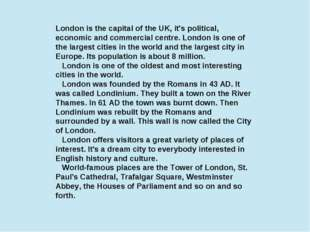 London is the capital of the UK, it's political, economic and commercial cent