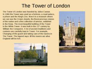 The Tower of London The Tower of London was founded by Julius Caesar. In 1066
