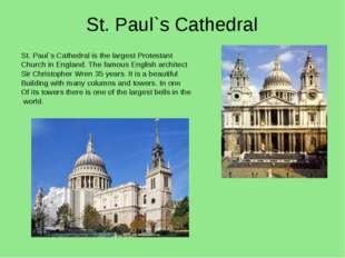 St. Paul`s Cathedral St. Paul`s Cathedral is the largest Protestant Church in