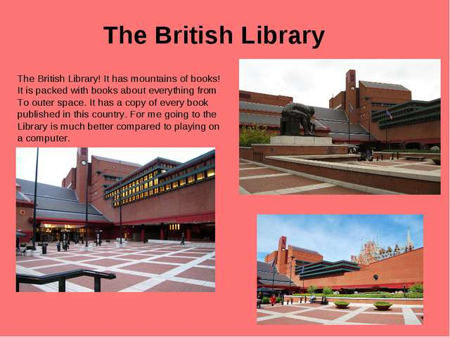 The British Library The British Library! It has mountains of books! It is pac...